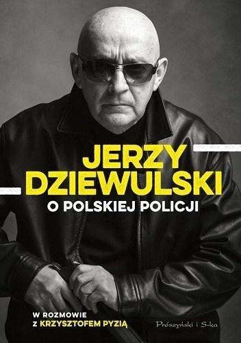 Jerzy Dziewulski o polskiej policji - Jerzy Dziewulski, Krzysztof Pyzia